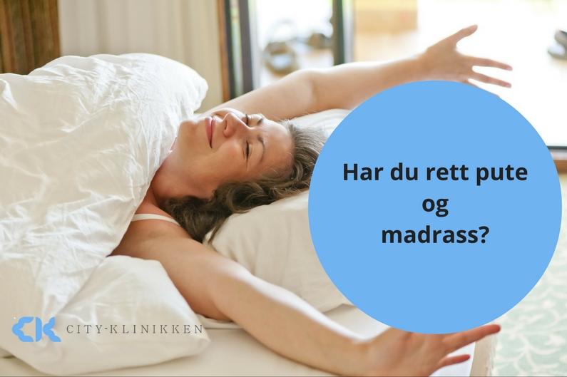 Har du rett pute og madrass?